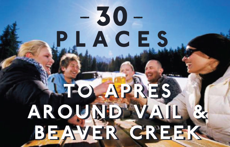 30 places to apres around Vail and Beaver Creek