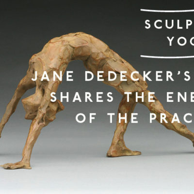 Sculpting Yoga: Jane DeDecker's Art Shares The Energy Of The Practice