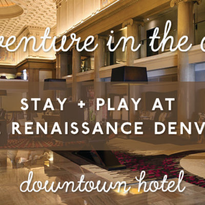 Adventure In The City: Stay + Play at the Renaissance Denver Downtown Hotel